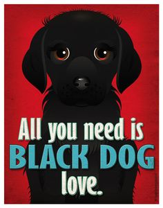 Black Dog Art Print  All You Need is Black Dog by DogsIncorporated, $29.00