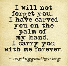 I will not forget you.
