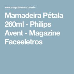 Mamadeira Pétala 260ml - Philips Avent - Magazine Faceeletros