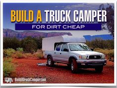 Learn how I built my own truck camper and got off the grid in just three days for less than $250.