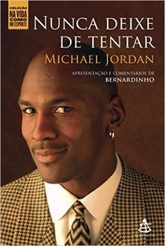 Nunca deixe de tentar (Na Vida Como no Esporte) eBook: Michael Jordan, Bernardinho : Amazon.com.br: Loja Kindle