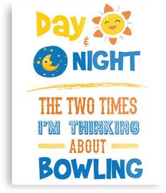 Day Night - Two Times Thinking About Bowling - Bowler Funny