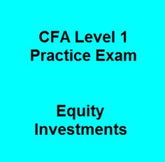 Hurry to take 53 CFA Level 1 Practice Exam Free Questions and Answers on Equity Investments to get special tips in the next CFA exam. Online learning method is always seemed to be effective for both students and those people who are busy with their work.