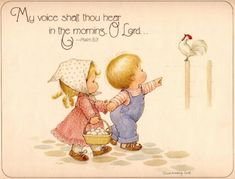 My voice shall thou hear in the morning, O Lord.