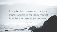 "Gerald M. Loeb Quote: ""It is wise to remember that too much success"