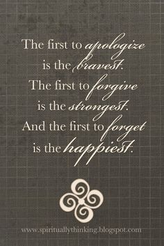 The first to apologize is the bravest.  The first to forgive is the strongest.  And the first to forgetis the happiest. Click on the pic for a funny video http://media-cache1.pinterest.com/upload/64176363410068134_1lgOTctm_f.jpg www.tappocity.com osuri Tradze quotes Tappocity