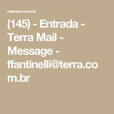 (145) - Entrada - Terra Mail - Message - ffantinelli@terra.com.br