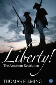 """Liberty! By Thomas Fleming - From a New York Times bestselling historian comes the story of America's struggle for independence. Includes more than 200 paintings and photographs that illuminate the American Revolution as never before! """"Packed with narrative insight… and often delicious minutiae"""" (Kirkus Reviews)."""