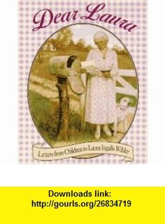 Dear Laura Letters from Children to Laura Ingalls Wilder (Little House) (9780060262747) Laura Ingalls Wilder , ISBN-10: 0060262745  , ISBN-13: 978-0060262747 ,  , tutorials , pdf , ebook , torrent , downloads , rapidshare , filesonic , hotfile , megaupload , fileserve