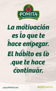 La motivación es lo que te hace empezar. El hábito es lo que te hace continuar