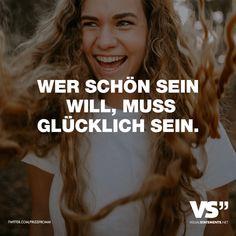 Visual Statements®️️ Wer schön sein will, muss glücklich sein. Sprüche / Zitate / Quotes /Leben / Freundschaft / Beziehung / Familie / tiefgründig / lustig / schön / nachdenken