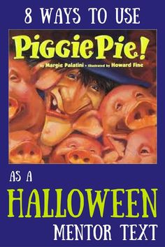 8 Ways to use Piggie Pie by Margie Palatini as a Halloween language arts mentor text.