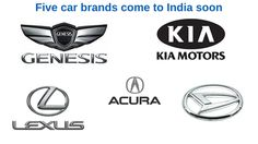 Five car brands come to India soon Economic Times reported that there are five car brands, Genesis, Kia Motors, Daihatsu, Lexus and Acura expected to be introduced in the Indian market soon. Increasing the demand in buying the new models, the auto manufacturers are planning to introduce other car brands as well as models in the Indian market.