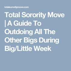 Total Sorority Move | A Guide To Outdoing All The Other Bigs During Big/Little Week