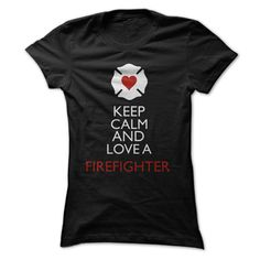 (New Tshirt Design) Keep Calm and Love A Firefighter [TShirt 2016] Hoodies, Tee Shirts