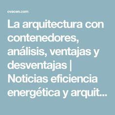 La arquitectura con contenedores, análisis, ventajas y desventajas | Noticias eficiencia energética y arquitectura | OVACEN