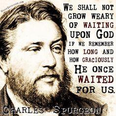 Wait on God ~ Charles Spurgeon