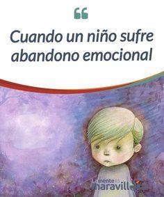 Cuando un niño sufre abandono emocional Cuando un niño siente #abandono #emocional sufre una falta de respuesta a las #necesidades emocionalesque puede crearle déficit a nivel psicológico y físico. #Psicología
