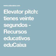 Elevator pitch: tienes veinte segundos - Recursos educativos eduCaixa