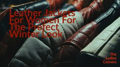 Here Are Some Tips To Help You Style Your Winter Look With Trendy Leather Jackets For Women.