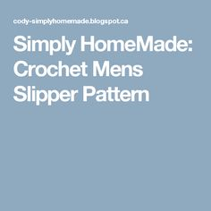 I wanted to make my brother some slippers for his birthday but couldn't find a pattern I liked, free or otherwise. Mens Slippers, Crochet Slippers, Baby Shoe Sizes, Project Free, Thread Crochet, Chrochet, Knit Patterns, Crocs, Baby Shoes