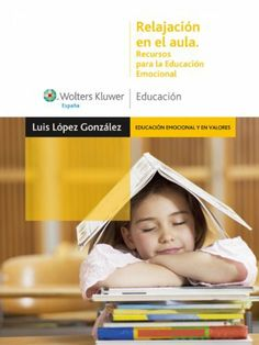 Relajación en el aula: Recursos para la educación emocional (Spanish Edition) by Luis López González. $28.79. Publisher: Wolters Kluwer Educación; 1 edition (October 29, 2010). 428 pages