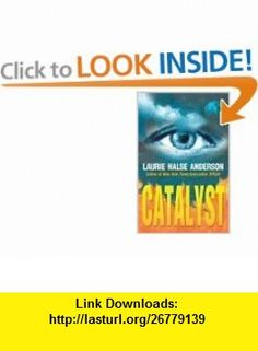 Catalyst (9780142400012) Laurie Halse Anderson , ISBN-10: 0142400017  , ISBN-13: 978-0142400012 ,  , tutorials , pdf , ebook , torrent , downloads , rapidshare , filesonic , hotfile , megaupload , fileserve