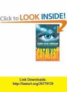 Catalyst (9780142400012) Laurie Halse Anderson , ISBN-10: 0142400017  , ISBN-13: 978-0142400012 ,  , tutorials , pdf , ebook , torrent , downloads , rapidshare , filesonic , hotfile , megaupload , fileserve