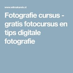 Fotografie cursus - gratis fotocursus en tips digitale fotografie
