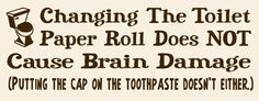 Changing The Toilet Paper Roll Does NOT Cause Brain Damage  Sign