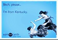 Kentucky Girl - This also works for us Woodbine girls! University Of Kentucky, Kentucky Wildcats, Kentucky Derby, Kentucky Girls, Girl Quotes, Happy Quotes, Funny Quotes, Go Big Blue, My Old Kentucky Home