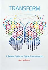 Transform: A rebel's guide for digital transformation | Gerry McGovern