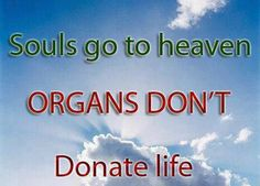 Donate Life. Just say yes. I am alive because a very gracious family gave a unselfish gift. 23 Feb.2008