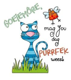 Lekker Dag, Afrikaanse Quotes, Goeie More, Good Morning Quotes, Smurfs, Qoutes, Kittens, Cards, Fictional Characters