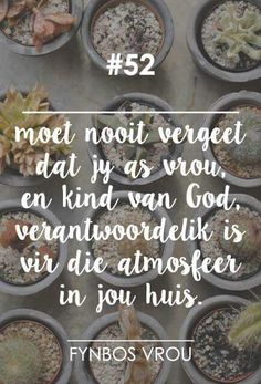 __[Fynbos Vrou/FB] # 52 #Afrikaans Afrikaanse Quotes, Goeie More, Virtuous Woman, Godly Marriage, Lord Is My Shepherd, Special Words, Word Pictures, Daily Bread, No One Loves Me