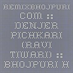 RemixBhojpuri.com :: Denjer Pichkari (Ravi Tiwari) :: Bhojpuri Holi Mp3 Songs > Bhojpuri Holi Mp3 Songs (2015)