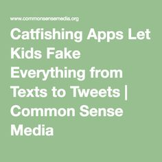 Catfishing Apps Let Kids Fake Everything from Texts to Tweets | Common Sense Media