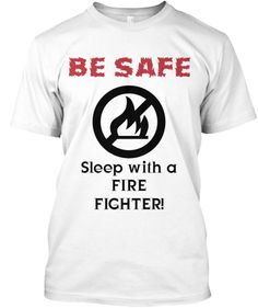 Discover Be Safe Sleep With A Fire Fighter T-Shirt from courage, a custom product made just for you by Teespring. - Be Safe Sleep With A Fire Man Funny Tee Shirts, Cool T Shirts, Custom T, Custom Shirts, Black And White T Shirts, Tee Shirt Designs, Personalized T Shirts, French Bulldogs, Sports Shirts