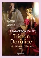 Tristan e Doralice - Un amore ribelle - Francesca Cani