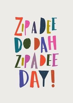 zip a dee do dah zip a dee day Poster Art, Typography Poster, Typography Letters, Bold Typography, Dee Day, Quotes To Live By, Me Quotes, Music Quotes, Happy Quotes