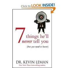 7 things he'll never tell you but you need to know - Kevin Leman EXCELLENT and applicable - good for any woman who has to deal with a man