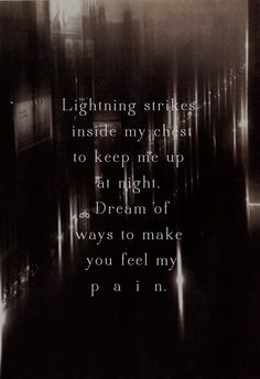 lightning strikes inside my chest keep me up at night. dream of ways to make you feel my pain. - john mayer, heartbreak warfare