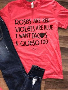 Roses are red violets are blue I want Tacos and Queso too! Shirt - Funny Shirt Sayings - Ideas of Funny Shirt Sayings - Roses are red violets are blue I want Tacos and Queso too! Funny Shirt Sayings, Shirts With Sayings, Funny Shirts, Sarcastic Shirts, Funny Sarcastic, Shirt Quotes, Look Girl, Up Girl, Vinyl Shirts