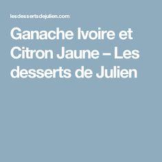 Ganache Ivoire et Citron Jaune – Les desserts de Julien