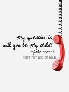 Don't put God on hold :]