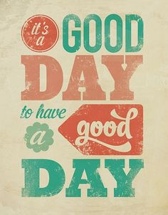 It's a good day to have a good day!