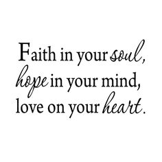 Winston Porter Dorton Faith in Your Soul, Hope in your Mind, Love on your Heart Wall Decal Hope Quotes, Bible Quotes, Quotes To Live By, Inspirational Quotes About Hope, Faith Hope Love Quotes, Faith Hope Love Tattoo, Wisdom Quotes, Faith Hope Love Symbol, Qoutes