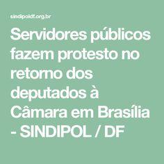 Servidores públicos fazem protesto no retorno dos deputados à Câmara em Brasília - SINDIPOL / DF