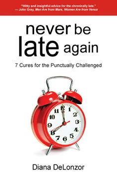 Are you or someone you know chronically late? Never Be Late Again, Overcoming chronic lateness and procrastination, and improving time manag...