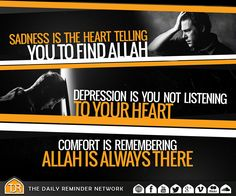 Sadness is the heart telling you to find Allah...   Depression is you not listening to your heart...   Comfort is remembering Allah is always there...